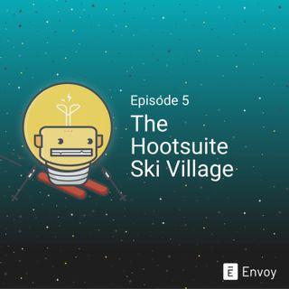 #5 - The Hootsuite Ski Village