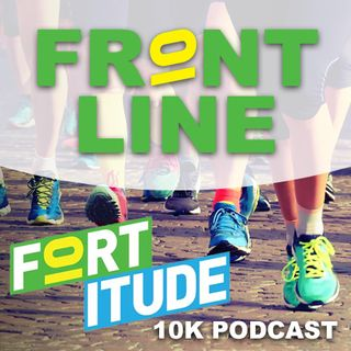 FRONTline FORTitude 10K Podcast