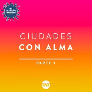 CIUDADES CON ALMA – Parte 1