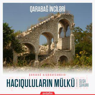 Şuşa Hacıquluların mülkü | Qarabağ inciləri #14