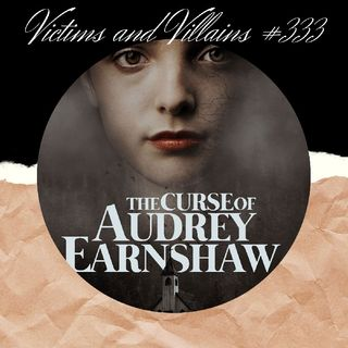 #333: The Curse of Audrey Earnshaw