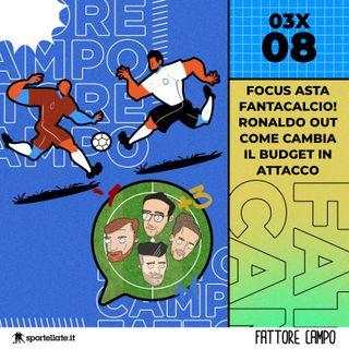 Focus Asta Fantacalcio! Ronaldo Out, come cambia il budget in attacco? [03x08]