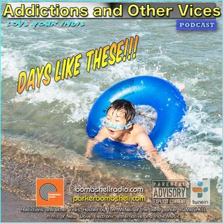 Addictions and Other Vices 293 - Days Like These!!!