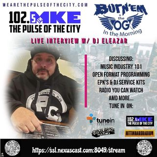 IT'S OG WEDNESDAY! On Burn'Em & The OG In The Morning 9-16-2020 With Guest @DJEleazar With Music 101