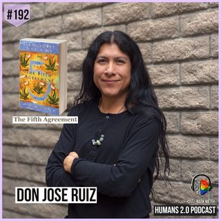 192: Don Jose Ruiz | The Fifth Agreement - A Practical Guide to Self-Mastery