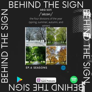 Behind the Sign Ep 6 (Seasons)