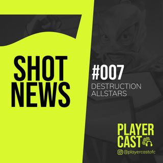 #007 - Shot News - Destruction Allstars