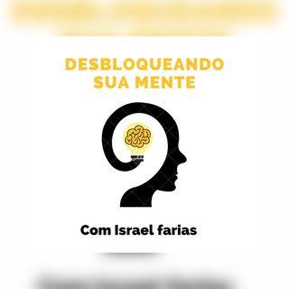 Desbloqueando Sua Mente Com Israel Faria #13 - por quê, não temos coragem de ser quem nós somos?!