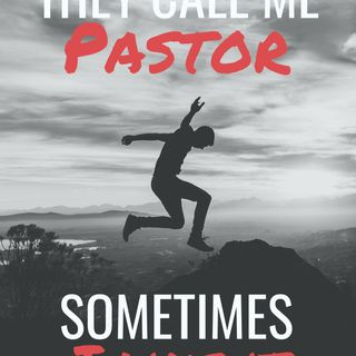 They Call Me Pastor- Sometimes I Like It