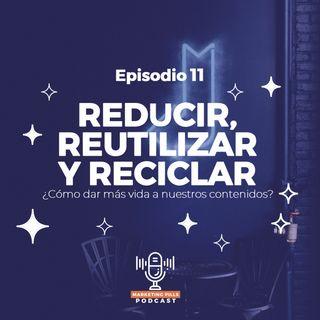 ⚡Episodio 11 - Reducir, reutilizar y reciclar ¿Cómo dar más vida a nuestros contenidos?