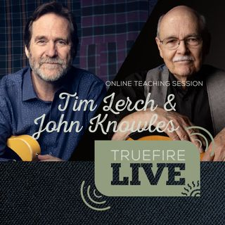 Tim Lerch + John Knowles Guitar Lessons, Performances, & Interviews