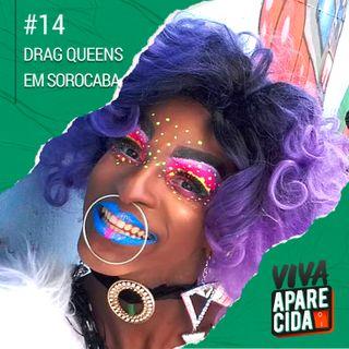 #14 - A Trajetória das Drag Queens em Sorocaba