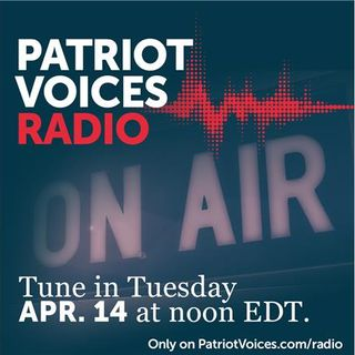 Patriot Voices Radio April 14 at 12 Noon EST - Freedom is under assault!