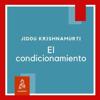 El condicionamiento | Jiddu Krishnamurti