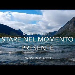 Vivi Il Momento Presente | Qui e ora | Essere nel Momento Presente | Ipnosi Manuel Mauri