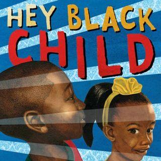"Reading ""Hey Black Child"""