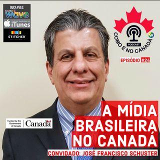 A Mídia Brasileira no Canadá | José Francisco Schuster | Ep.24