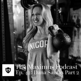 The Maximus Podcast Ep. 42 - Dana Santas Pt. 2