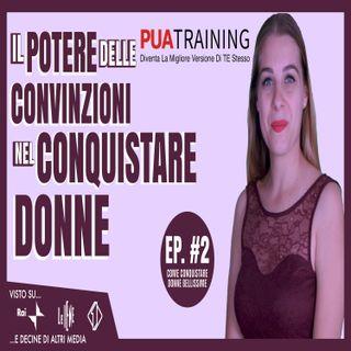 #2 Il Potere Delle Convinzioni Nel Conquistare Donne