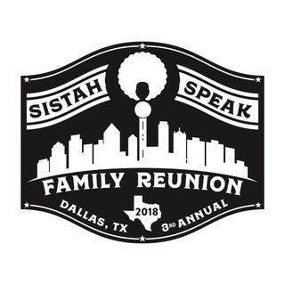 2018 Sistah Speak Family Reunion Recap & Ask the Sistahs Live