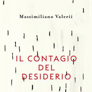 """Massimiliano Valerii """"Il contagio del desiderio"""""""