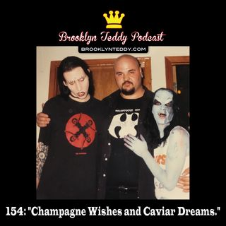 "154: ""Champagne Wishes and Caviar Dreams."""