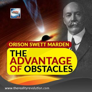 Orson Swett Marden - The Advantage Of Obstacles