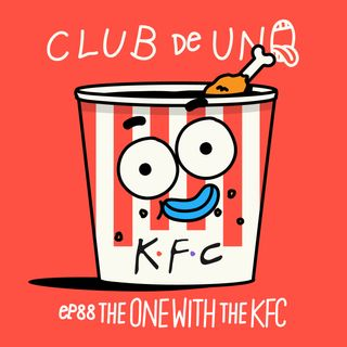 Episodio 88: The one with the KFC