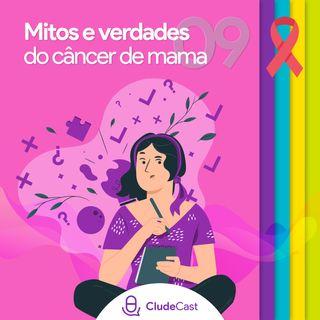 #09 - Mitos e Verdades sobre o Câncer de Mama