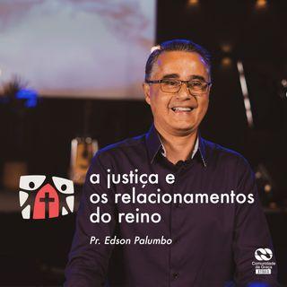 A justiça e os relacionamentos do Reino // pr. Edson Palumbo
