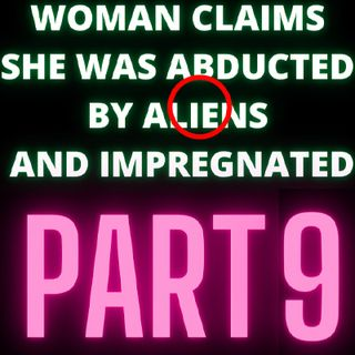 Woman Claims She Was Abducted By Aliens and Impregnated - Audrey and More - Part 9
