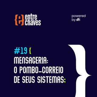 Entre Chaves #19 - Mensageria: o pombo-correio de seus sistemas
