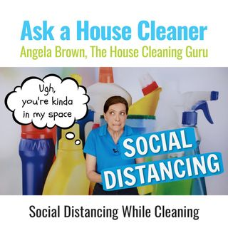 Social Distancing While Cleaning Around a House Full of People