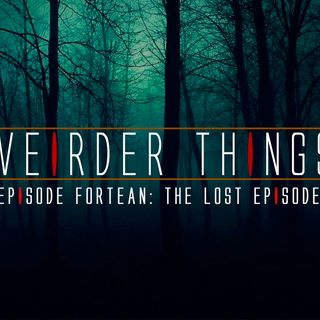 Weirder Things Podcast Episode Fortean: The Lost Episode