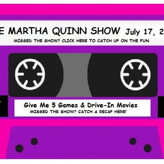 The Martha Quinn Show-Give Me 5 Game Day & Drive-In Movies