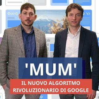 #58 - 'MUM', il nuovo rivoluzionario algoritmo di Google