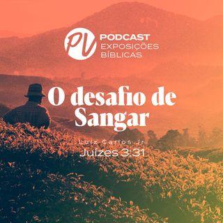 O desafio de Sangar- Luiz Santos - Juízes 3:31