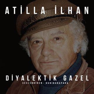 Attila İlhan- Diyalektik Gazel