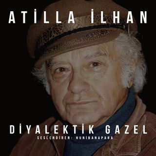 Atilla İlhan- Diyalektik Gazel
