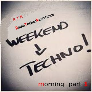 TECHNO WEEKEND with RTR RadioTechnoResistance !!!! Morning part 1
