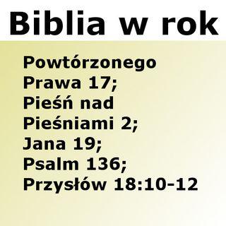 170 - Powtórzonego Prawa 17, Pieśń nad Pieśniami 2, Jana 19, Psalm 136, Przysłów 18:10-12