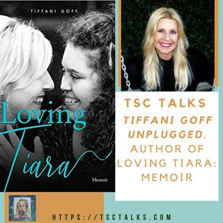 "TSC Talks! Tiffani Goff Unplugged. Author of Loving Tiara: Memoir~""Mom, Wife, Interior Decorator, Chronic Volunteer"""