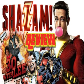 SHAZAM! Movie Review: Early Access Edition | 30 WITH LEE 3-24-2019