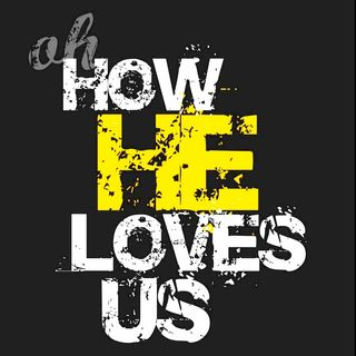 Oh How He Loves Us!