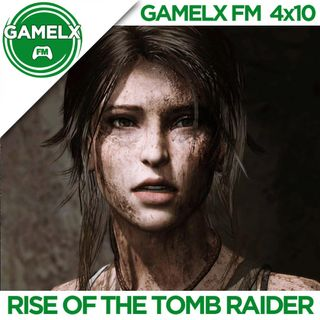 GAMELX FM 4x10 - Rise of the Tomb Raider