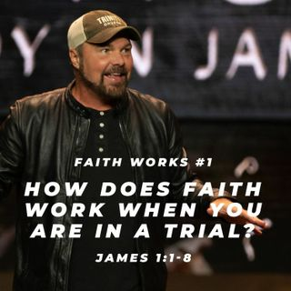James #1 -  How does faith work when you are in a trial?
