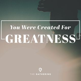 You Were Created for GREATNESS!