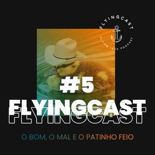 FlyingCast #5 - O bom, o mal e o patinho feio