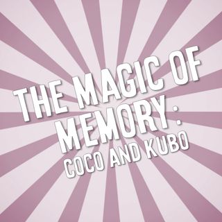 The Magic of Memory: Coco and Kubo