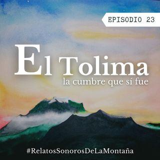 EP 23: El Tolima. La cumbre que sí fue